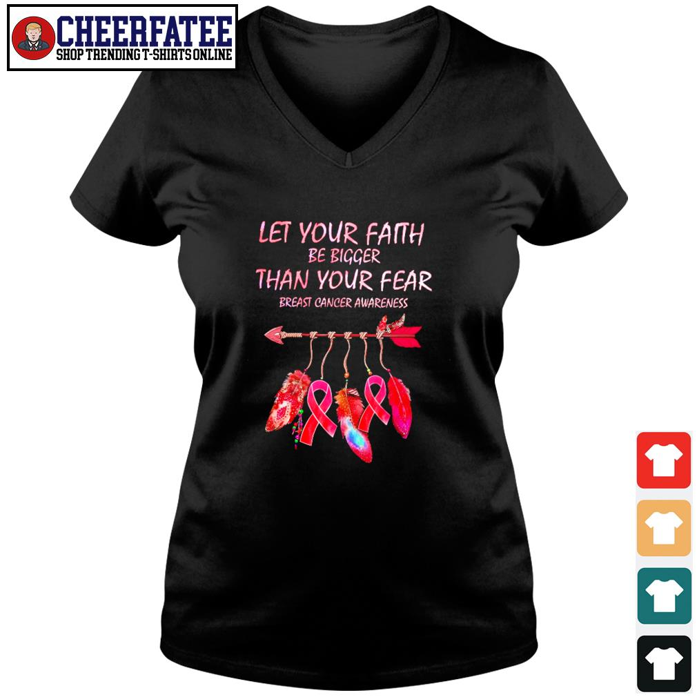 Let your faith be bigger than your fear breast cancer awareness s v-neck t-shirt