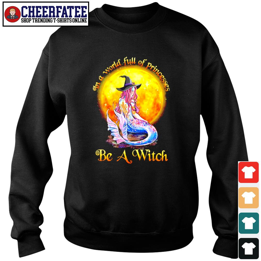 Mermaid in a world full of princesses be a witch s sweater