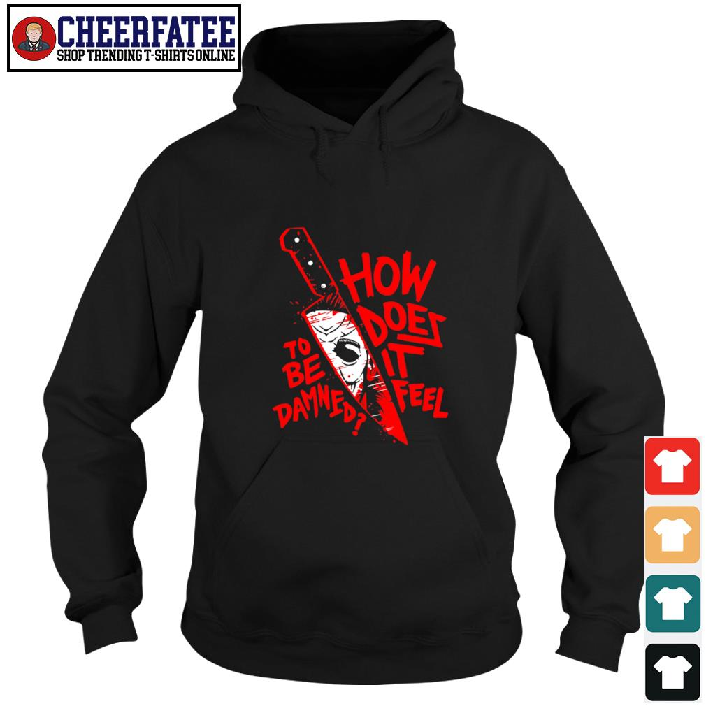 Michael myers knife how does it feel to be damned s hoodie