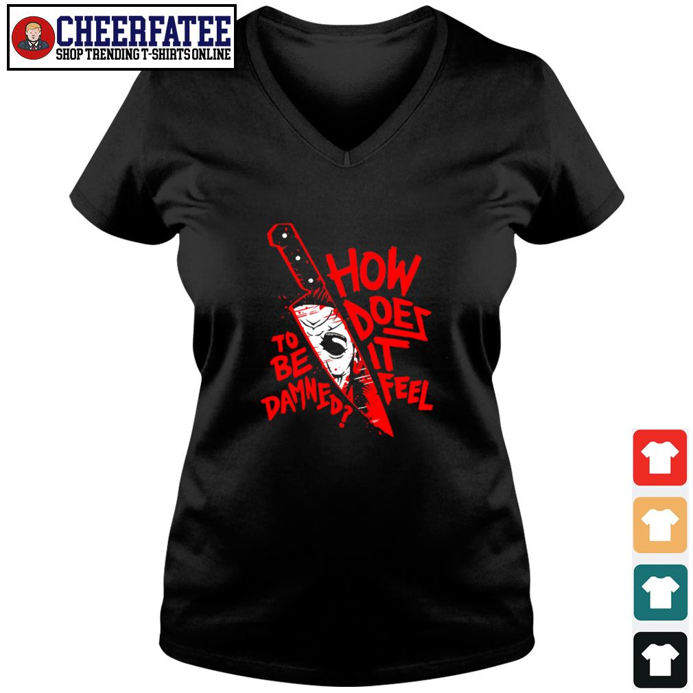 Michael myers knife how does it feel to be damned s v-neck t-shirt