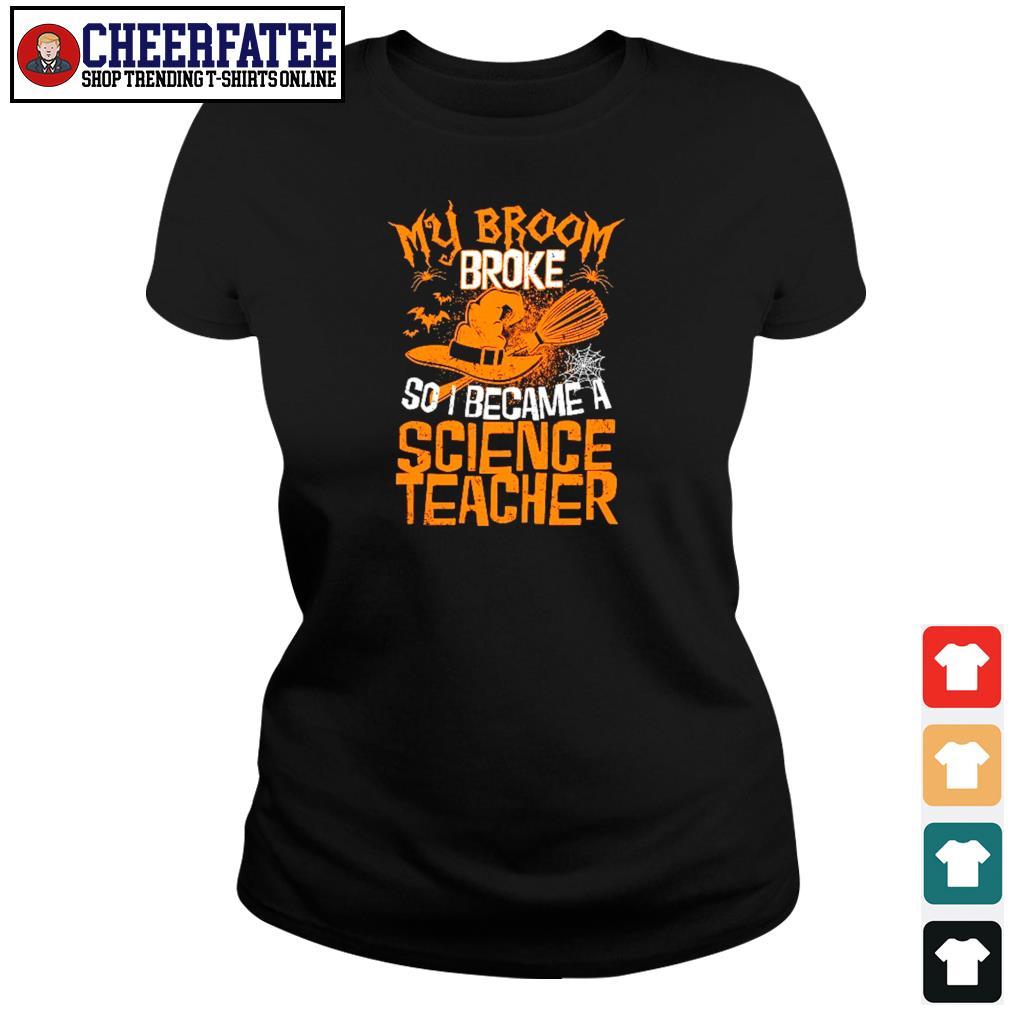 My broom broke so I became a science teacher s ladies-tee