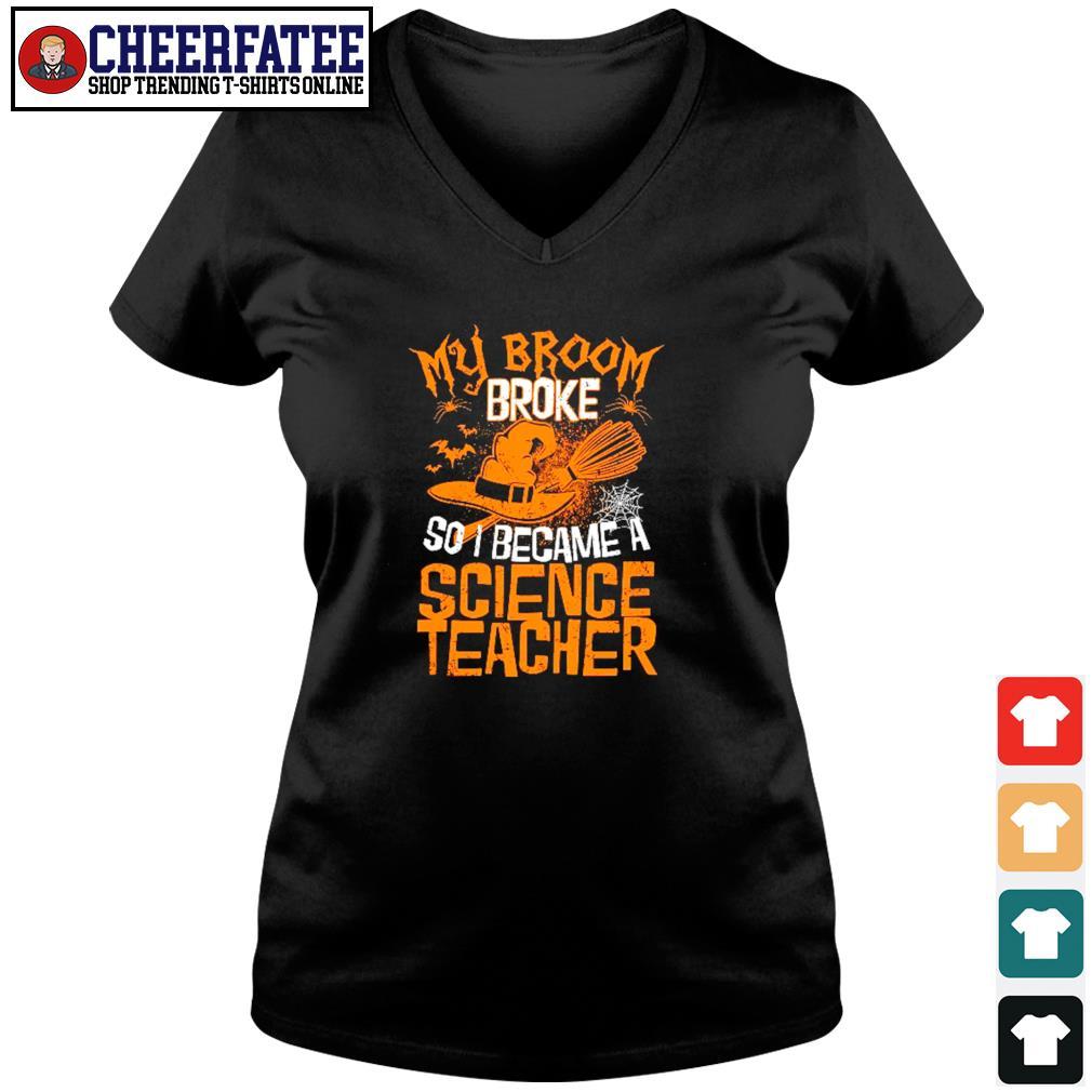 My broom broke so I became a science teacher s v-neck t-shirt