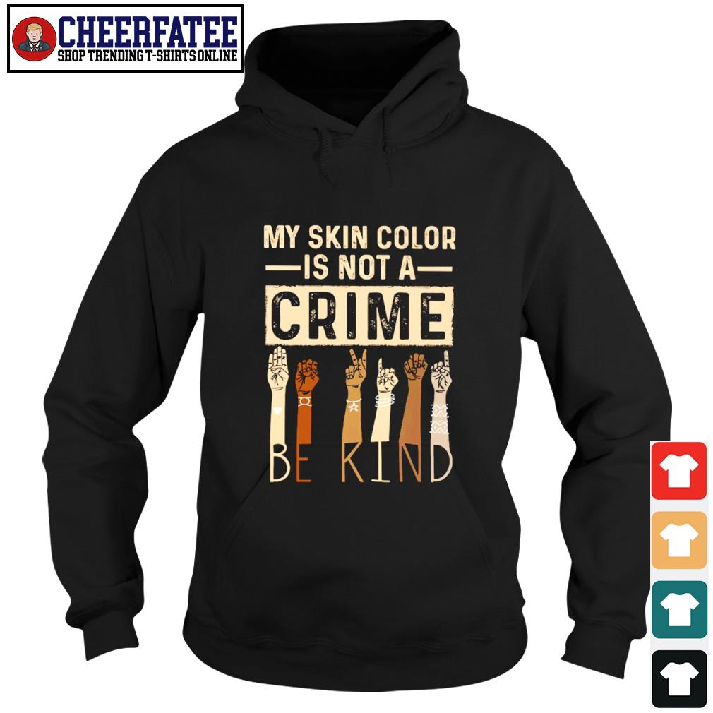 My skin color is not a crime be kind black live matter s hoodie