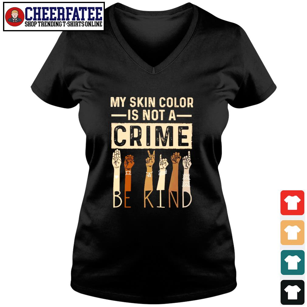 My skin color is not a crime be kind black live matter s v-neck t-shirt