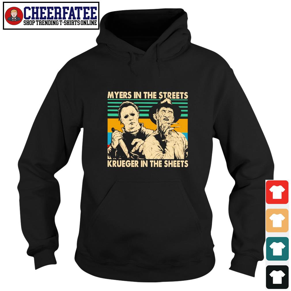 Myers in the streets krueger in the sheets s hoodie