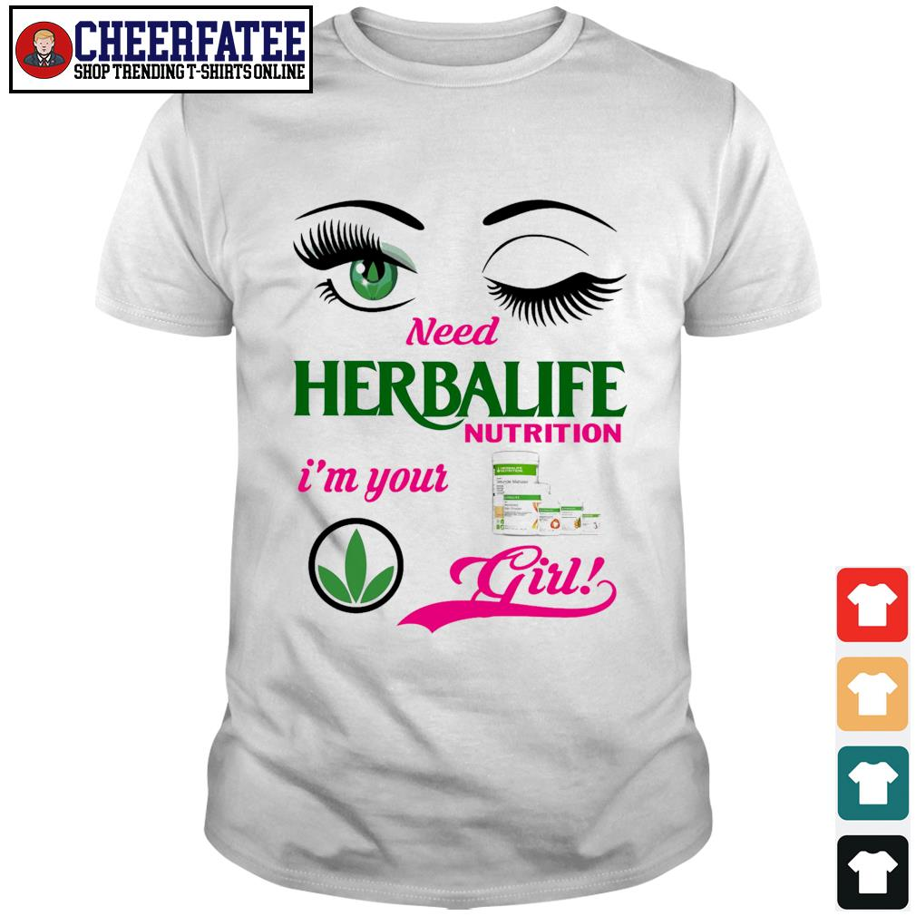 Need herbalife nutrition I'm your girl shirt