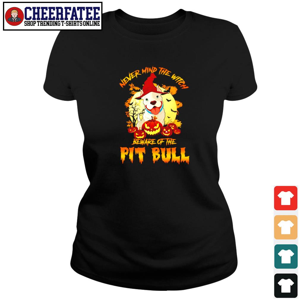 Never mind the witch beware of the pitbull halloween s ladies-tee