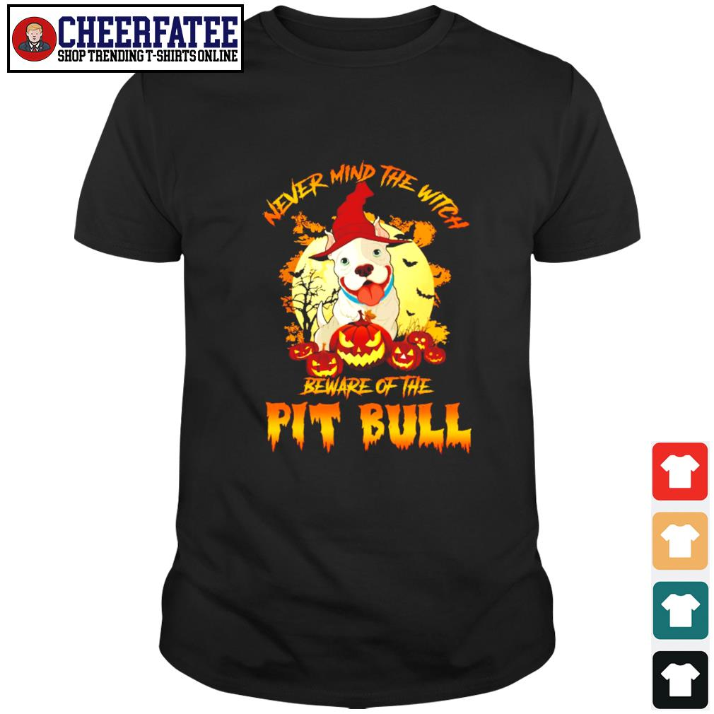 Never mind the witch beware of the pitbull halloween shirt