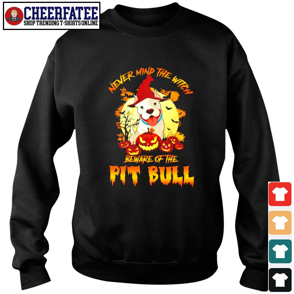 Never mind the witch beware of the pitbull halloween s sweater