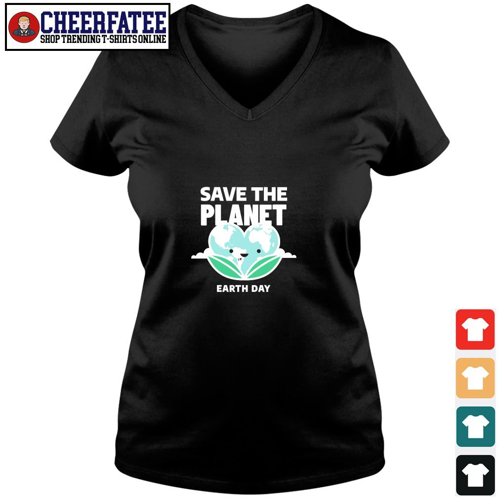 Save the planet earth day s v-neck t-shirt