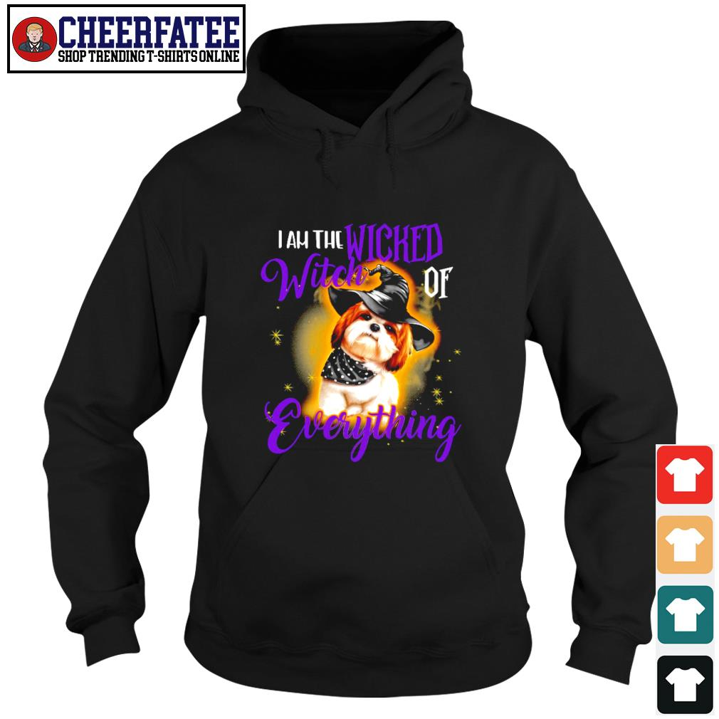Shih tzu I am wicked witch of everything s hoodie