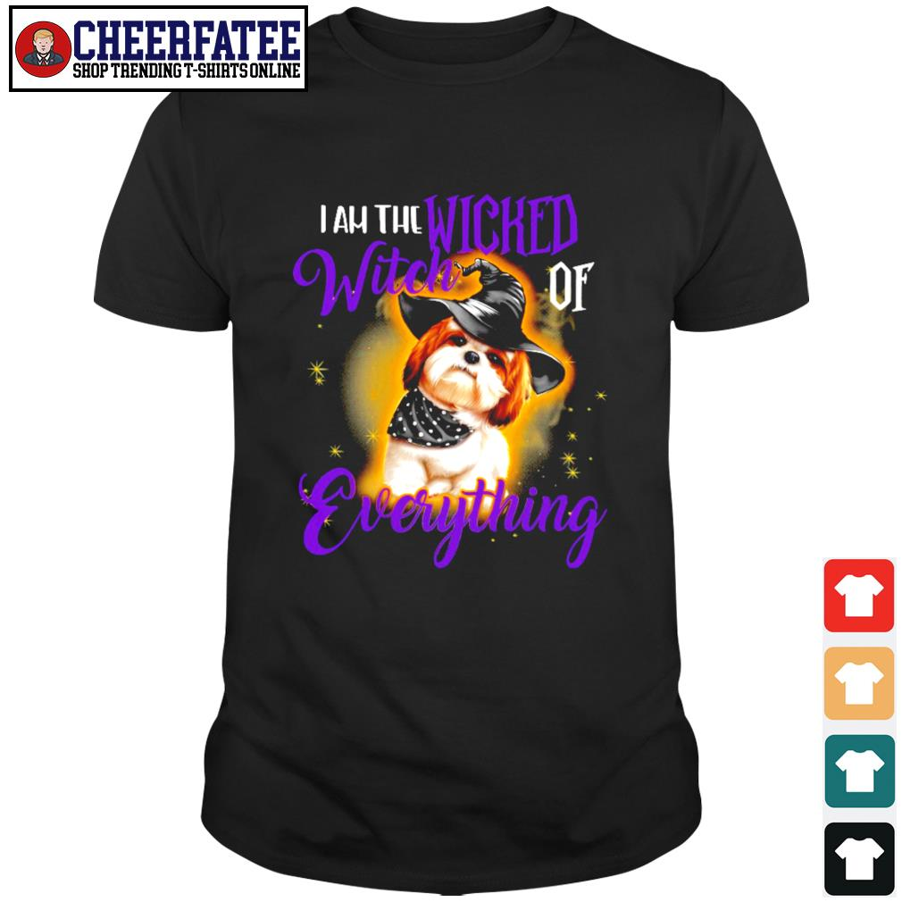 Shih tzu I am wicked witch of everything shirt