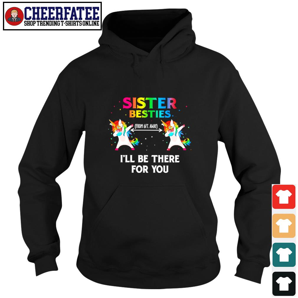 Sister besties from 6ft away I'll be there for you unicorn mask dabbing s hoodie