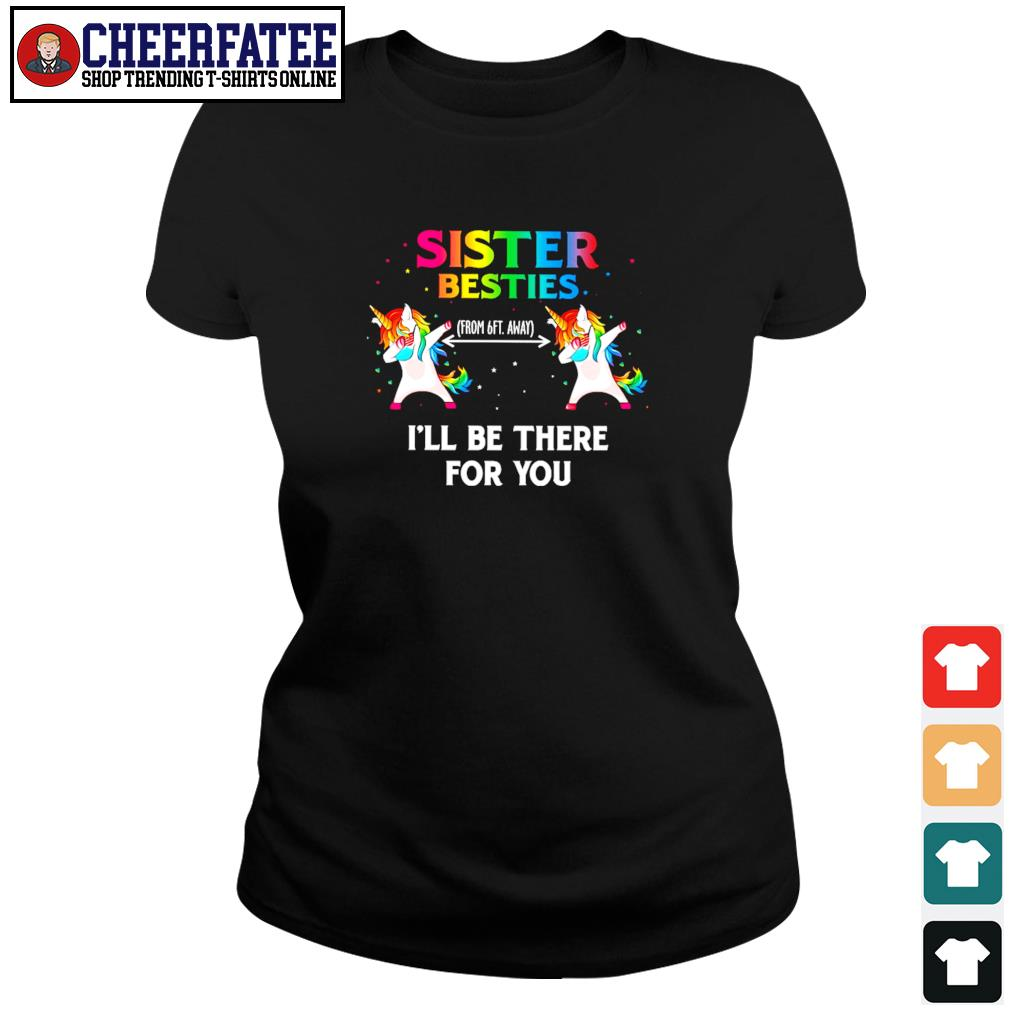 Sister besties from 6ft away I'll be there for you unicorn mask dabbing s ladies-tee