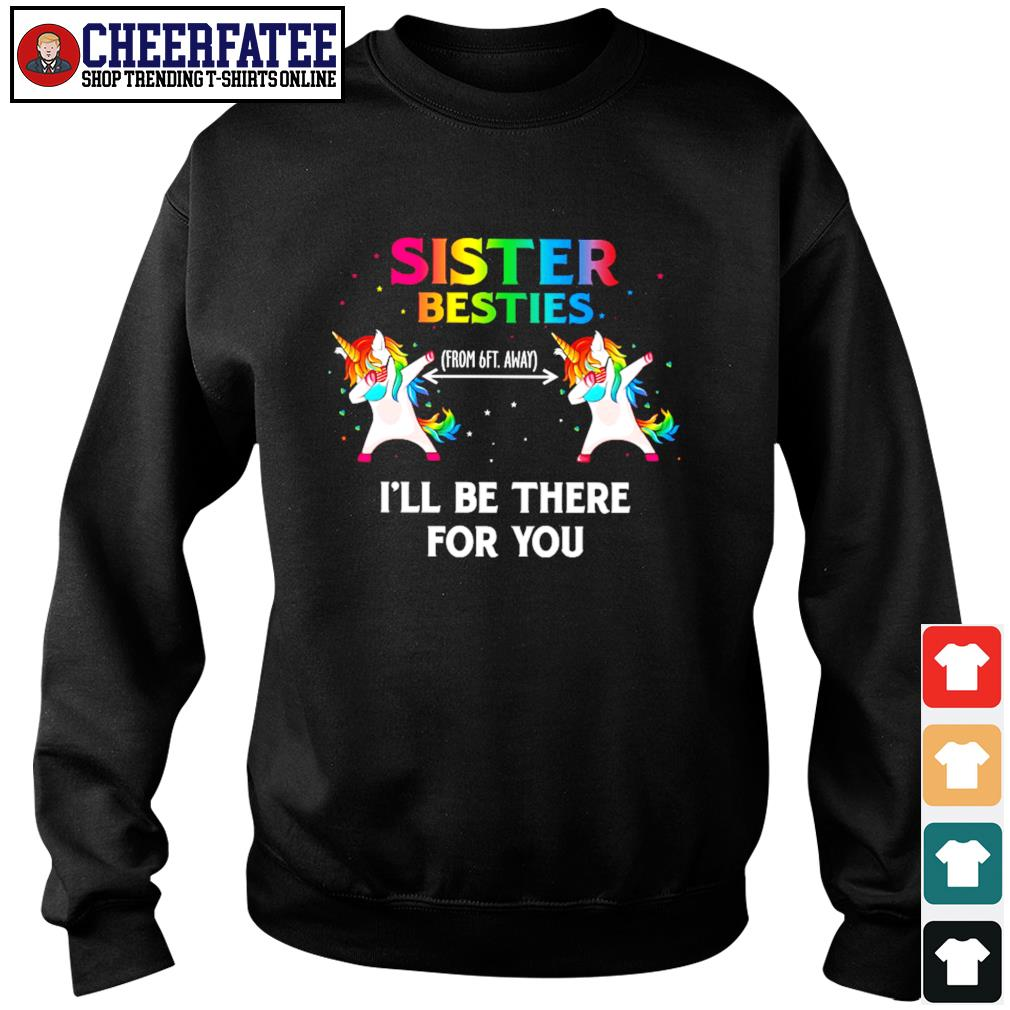 Sister besties from 6ft away I'll be there for you unicorn mask dabbing s sweater