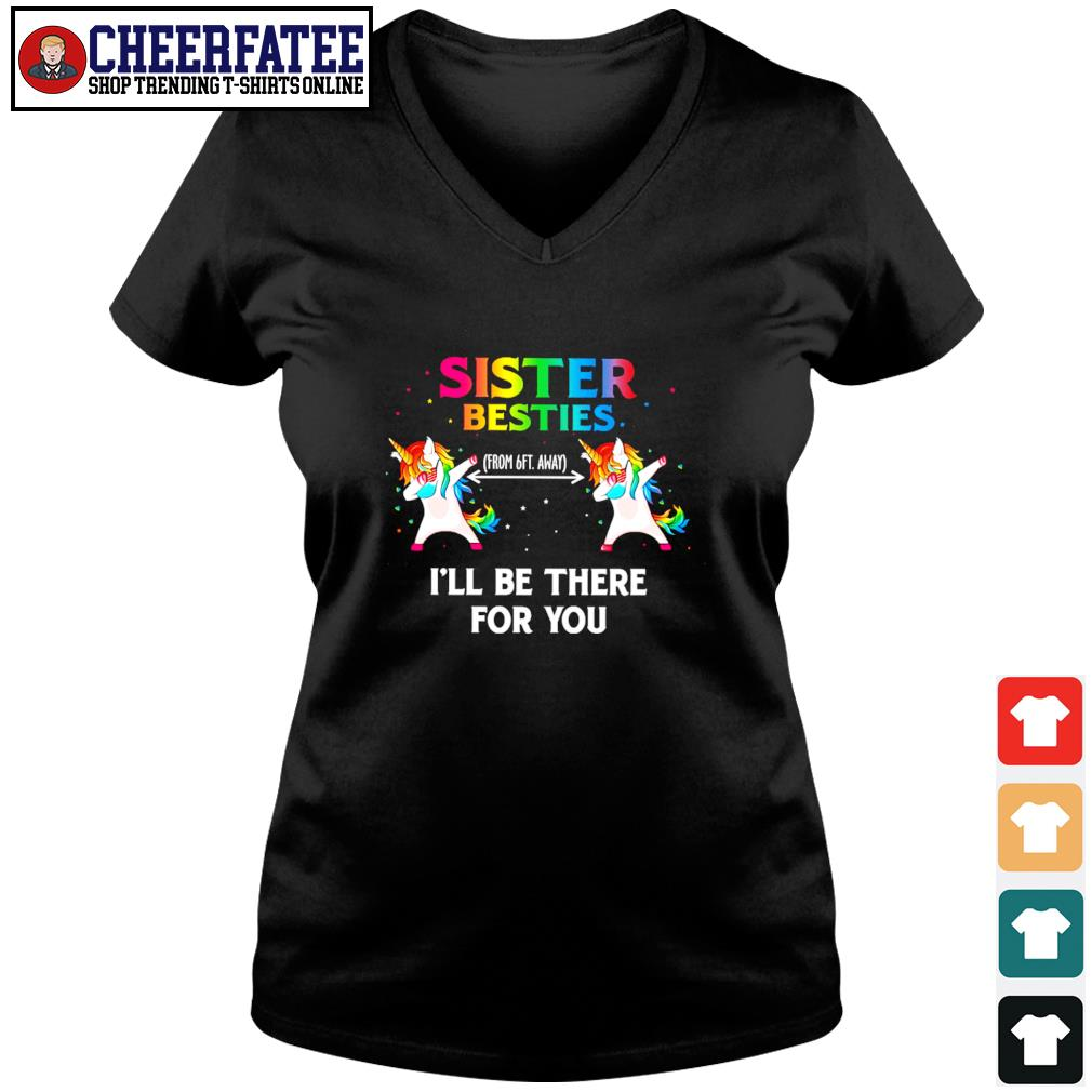 Sister besties from 6ft away I'll be there for you unicorn mask dabbing s v-neck t-shirt
