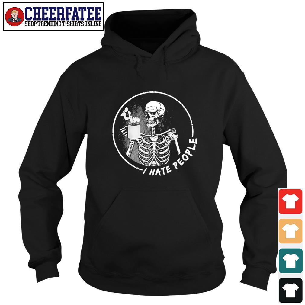 Skeleton drinking coffee I hate people s hoodie