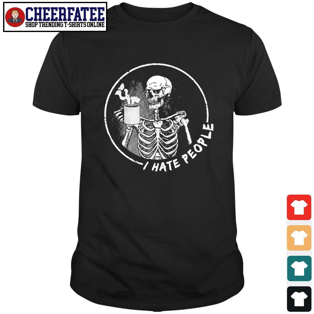Skeleton drinking coffee I hate people shirt