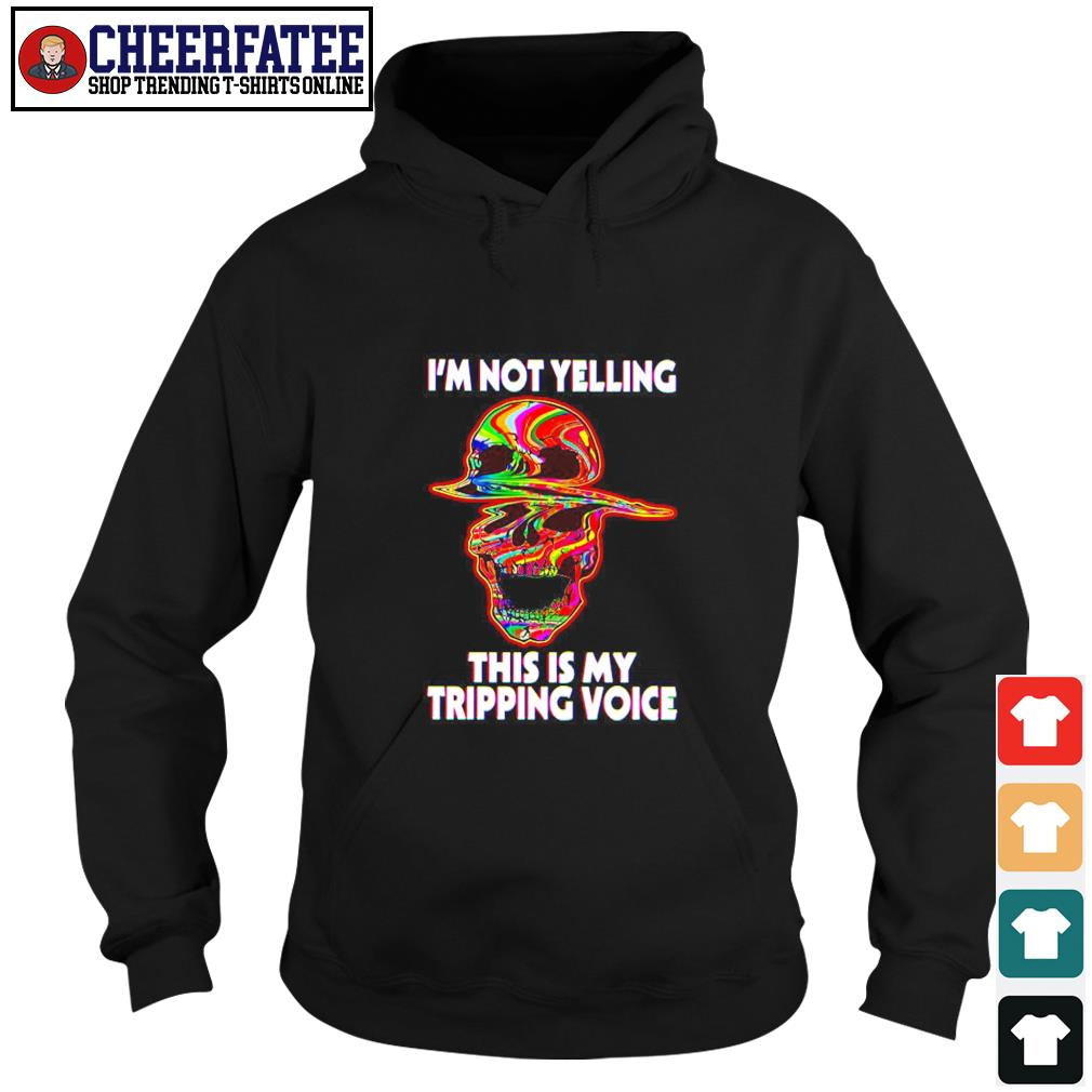 Skull I'm not yelling this is my tripping voice s hoodie