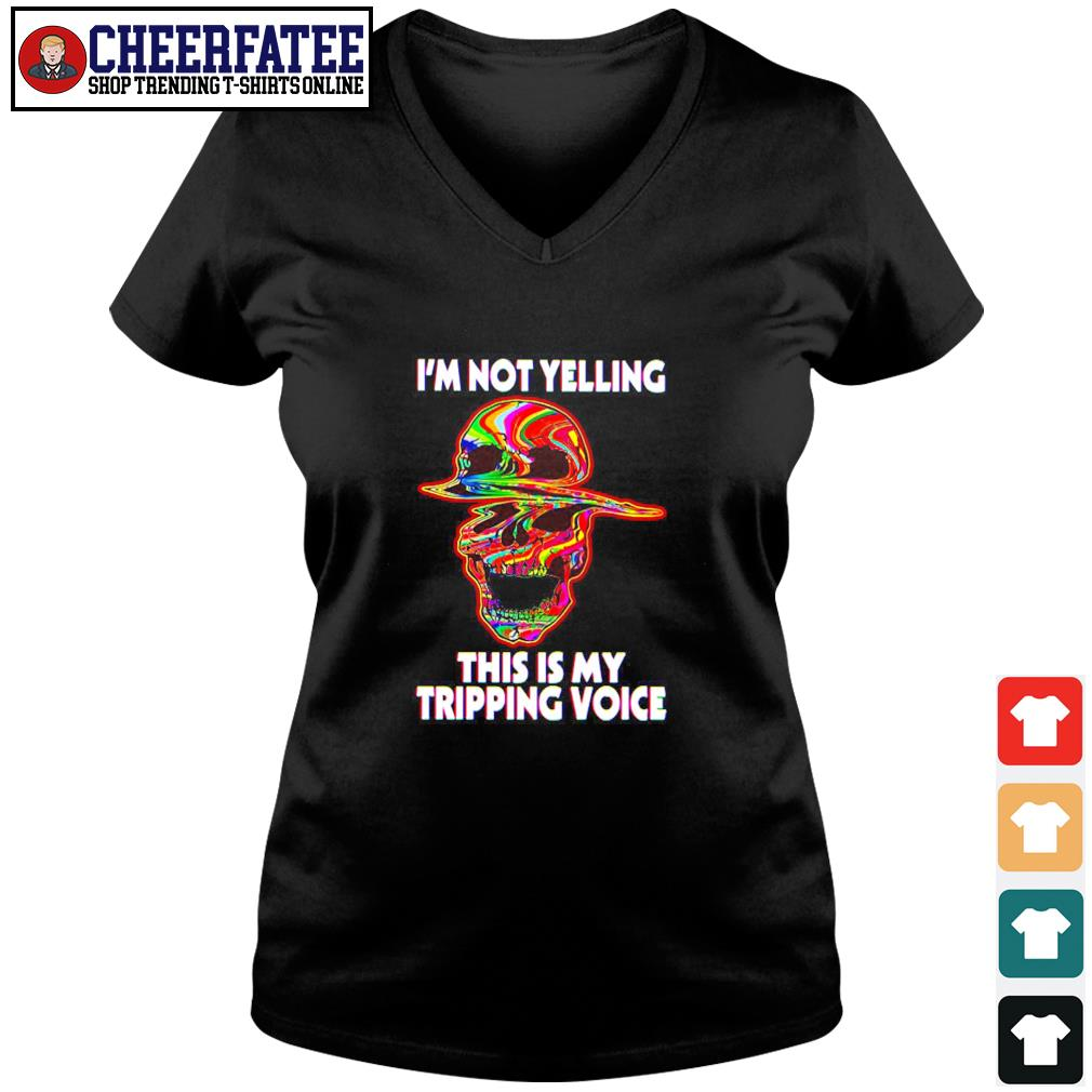Skull I'm not yelling this is my tripping voice s v-neck t-shirt