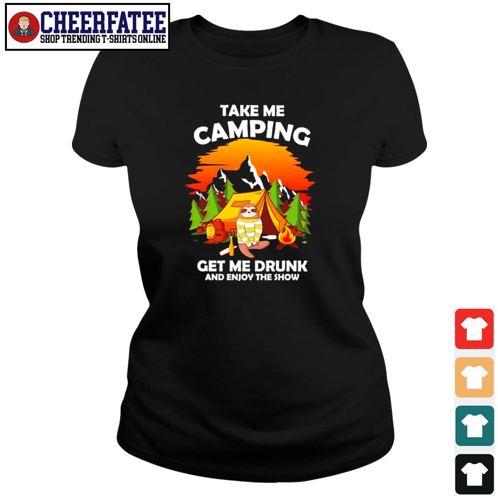 Sloth take me camping get me drunk and enjoy the show s ladies-tee