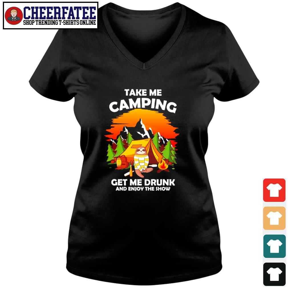 Sloth take me camping get me drunk and enjoy the show s v-neck t-shirt