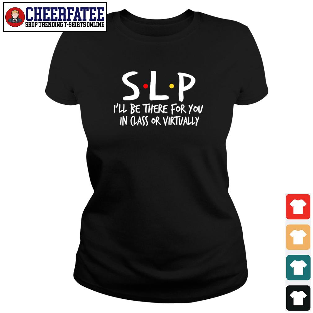 SLP I'll be there for you in class or virtually s ladies-tee