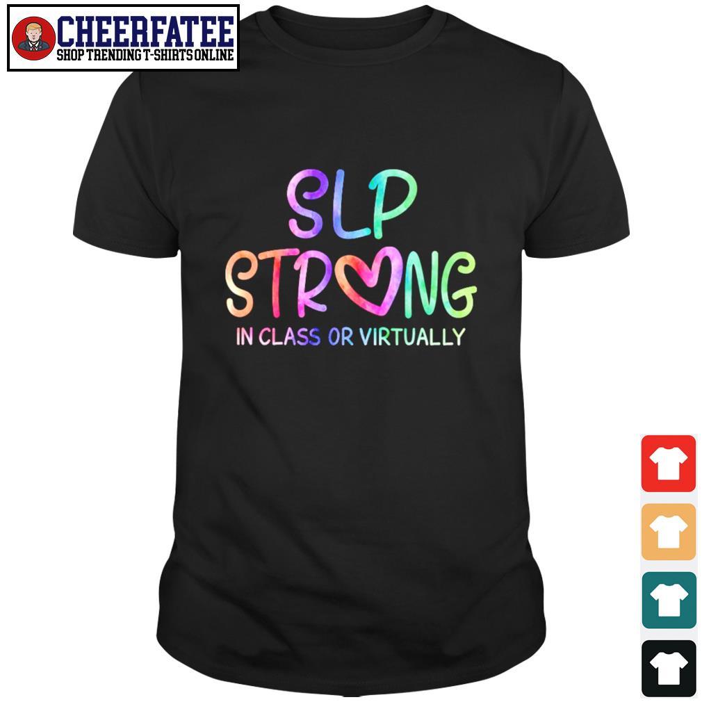 Slp strong in class or virtually shirt
