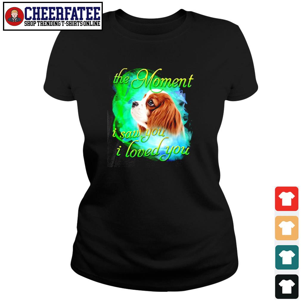 Spaniel the moment I saw you I loved you s ladies-tee
