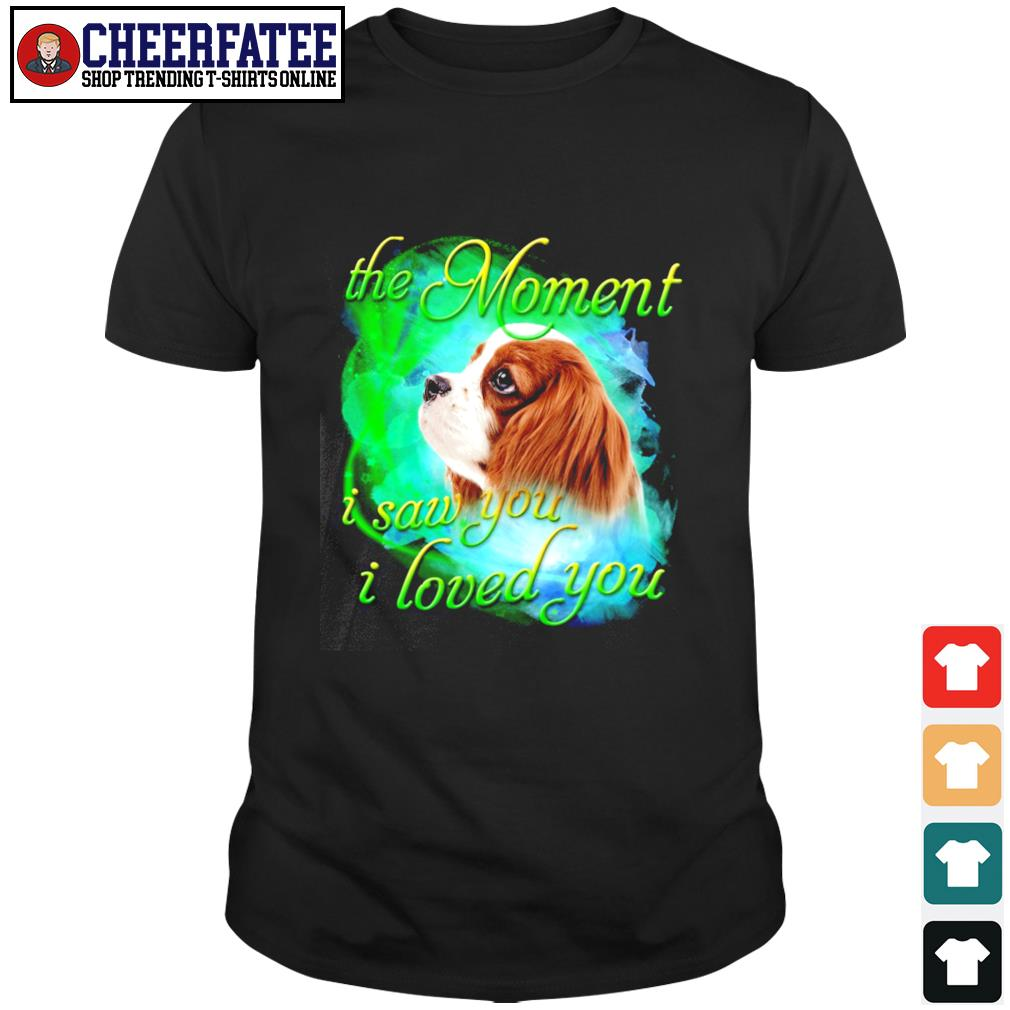 Spaniel the moment I saw you I loved you shirt