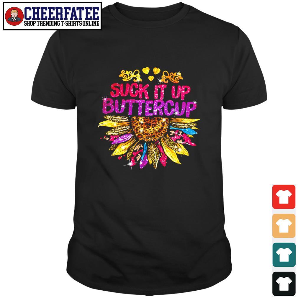 Suck it up buttercup sunflower shirt