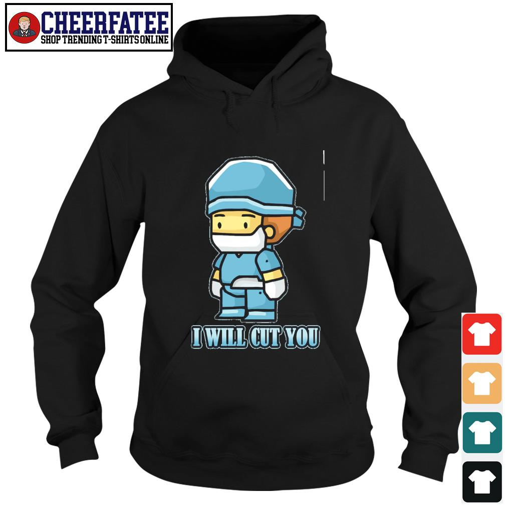 Surgeon doctor I will cut you s hoodie