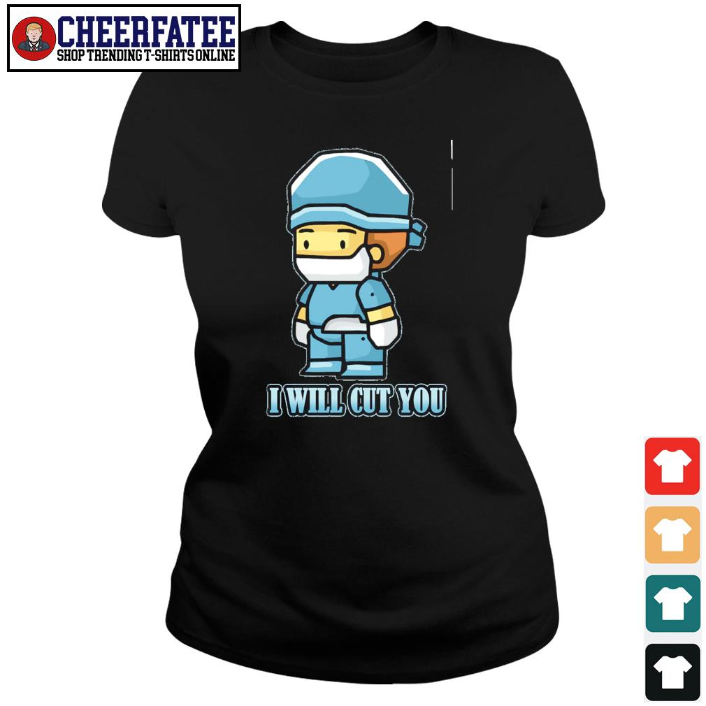Surgeon doctor I will cut you s ladies-tee