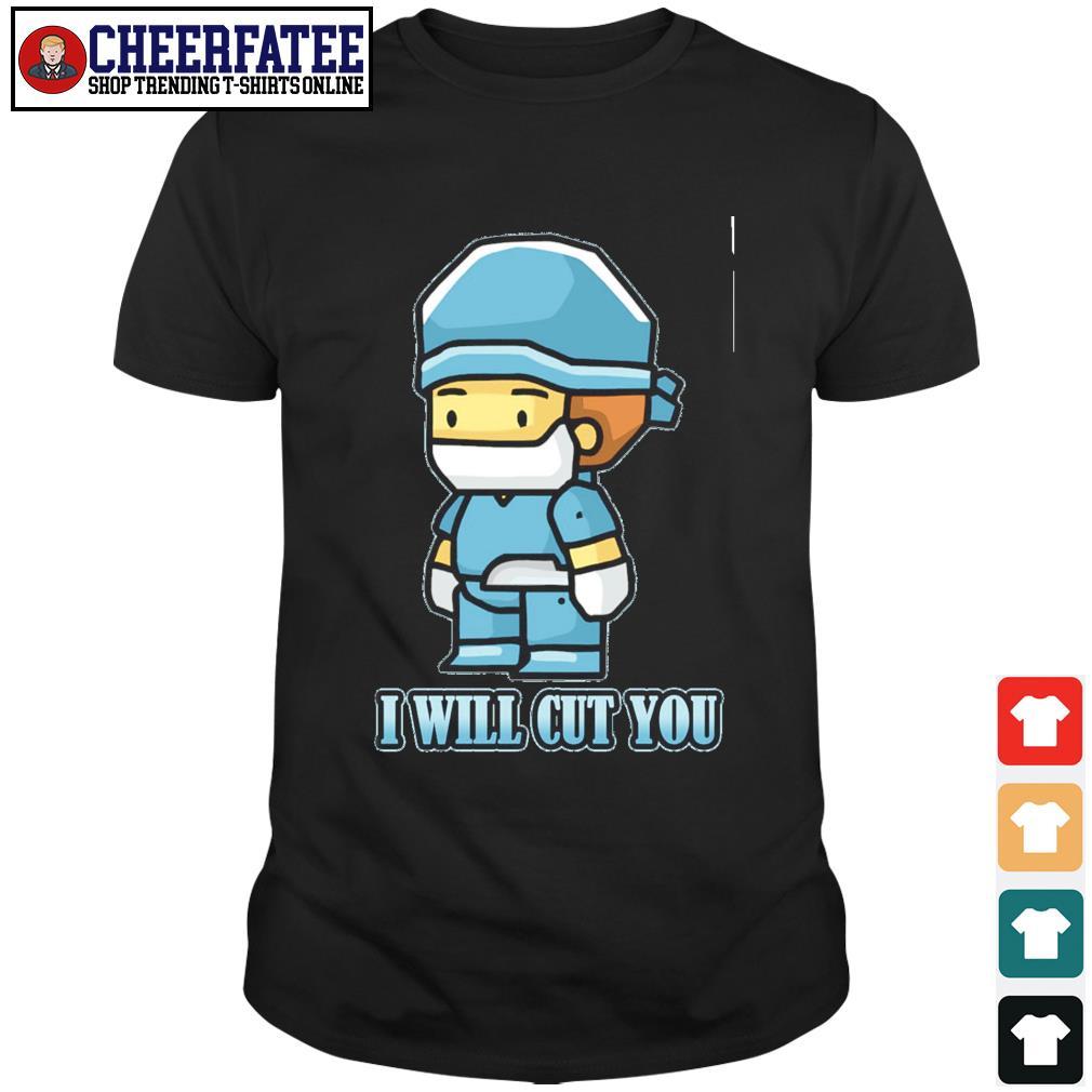 Surgeon doctor I will cut you shirt