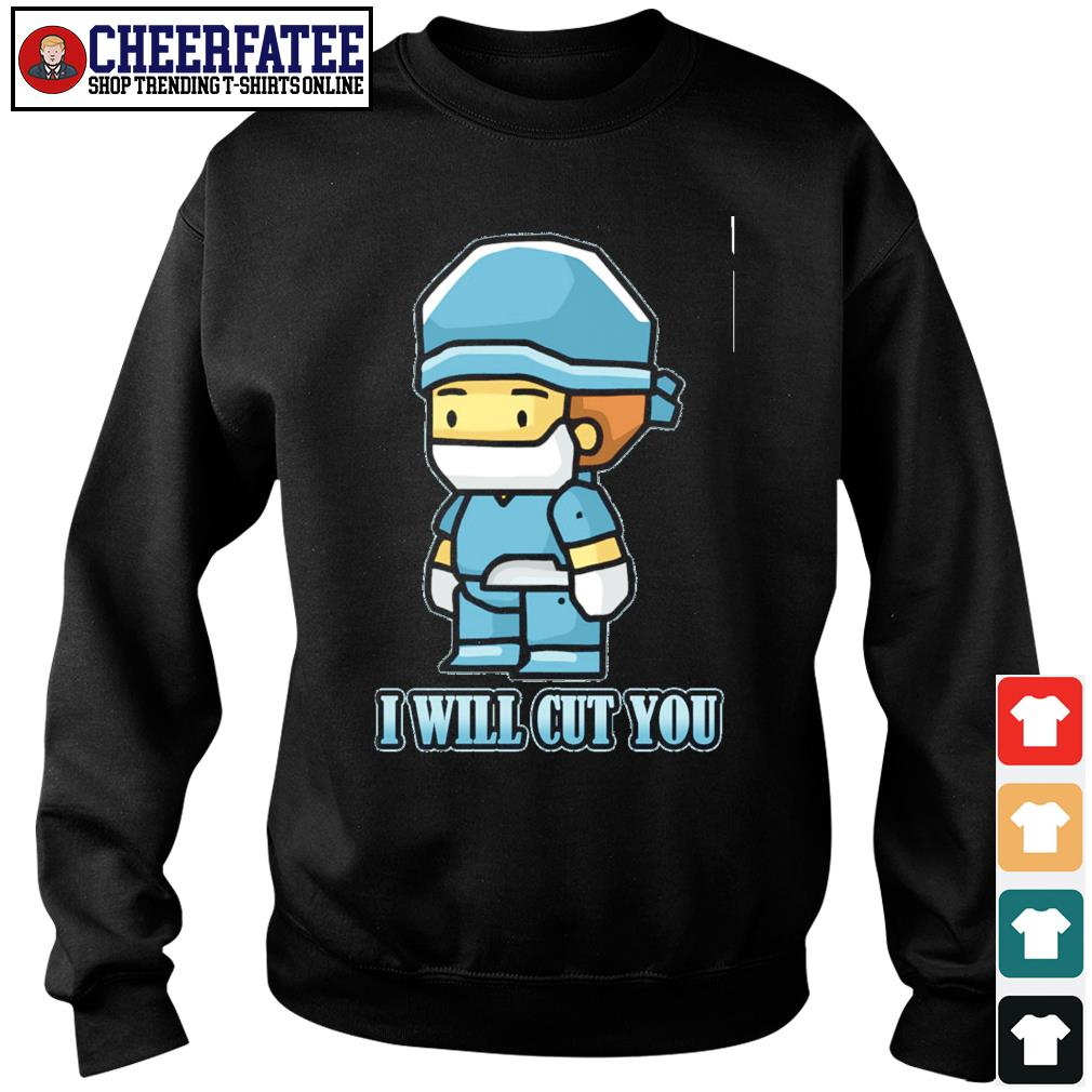 Surgeon doctor I will cut you s sweater