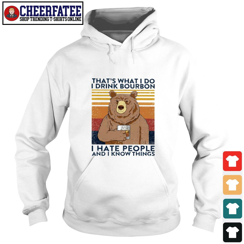 That's what I do I drink bourbon I hate people and I know thing s hoodie