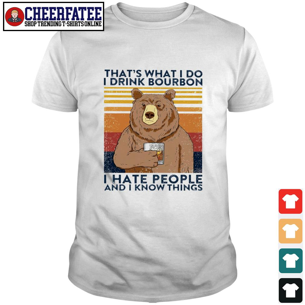 That's what I do I drink bourbon I hate people and I know thing shirt