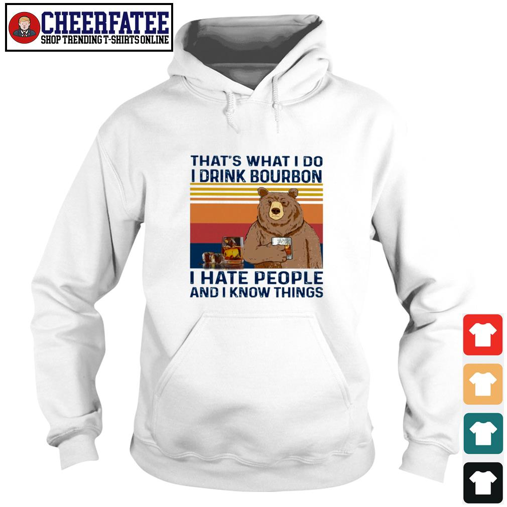 That's what I do I drink bourbon I hate people and I know things bear s hoodie