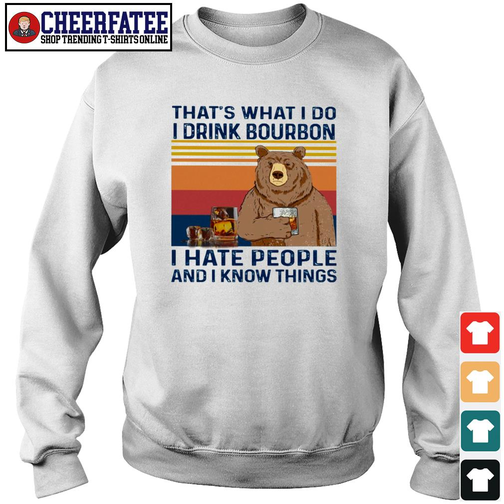 That's what I do I drink bourbon I hate people and I know things bear s sweater