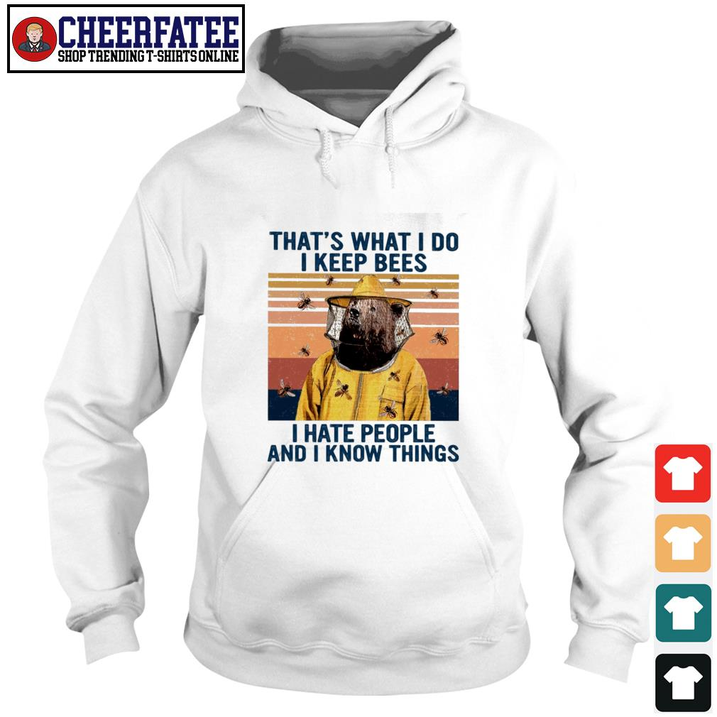 That's what I do I keep bees I hate people and I know things s hoodie