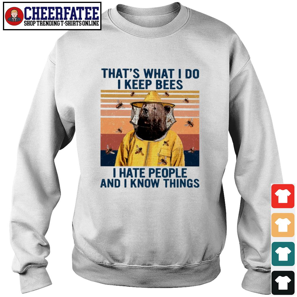 That's what I do I keep bees I hate people and I know things s sweater