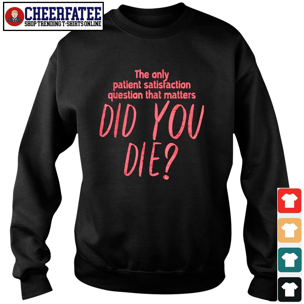 The only patient satisfaction question that matters did you die s sweater