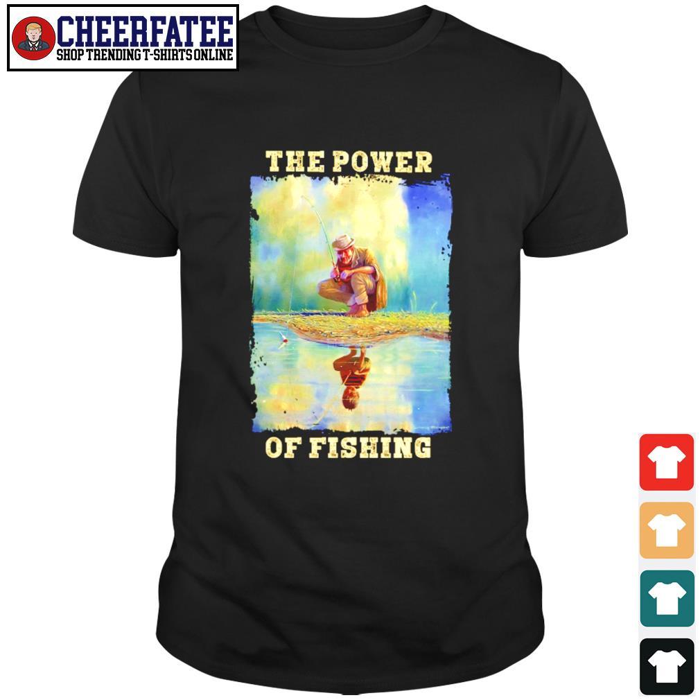 The power of fishing water reflection shirt