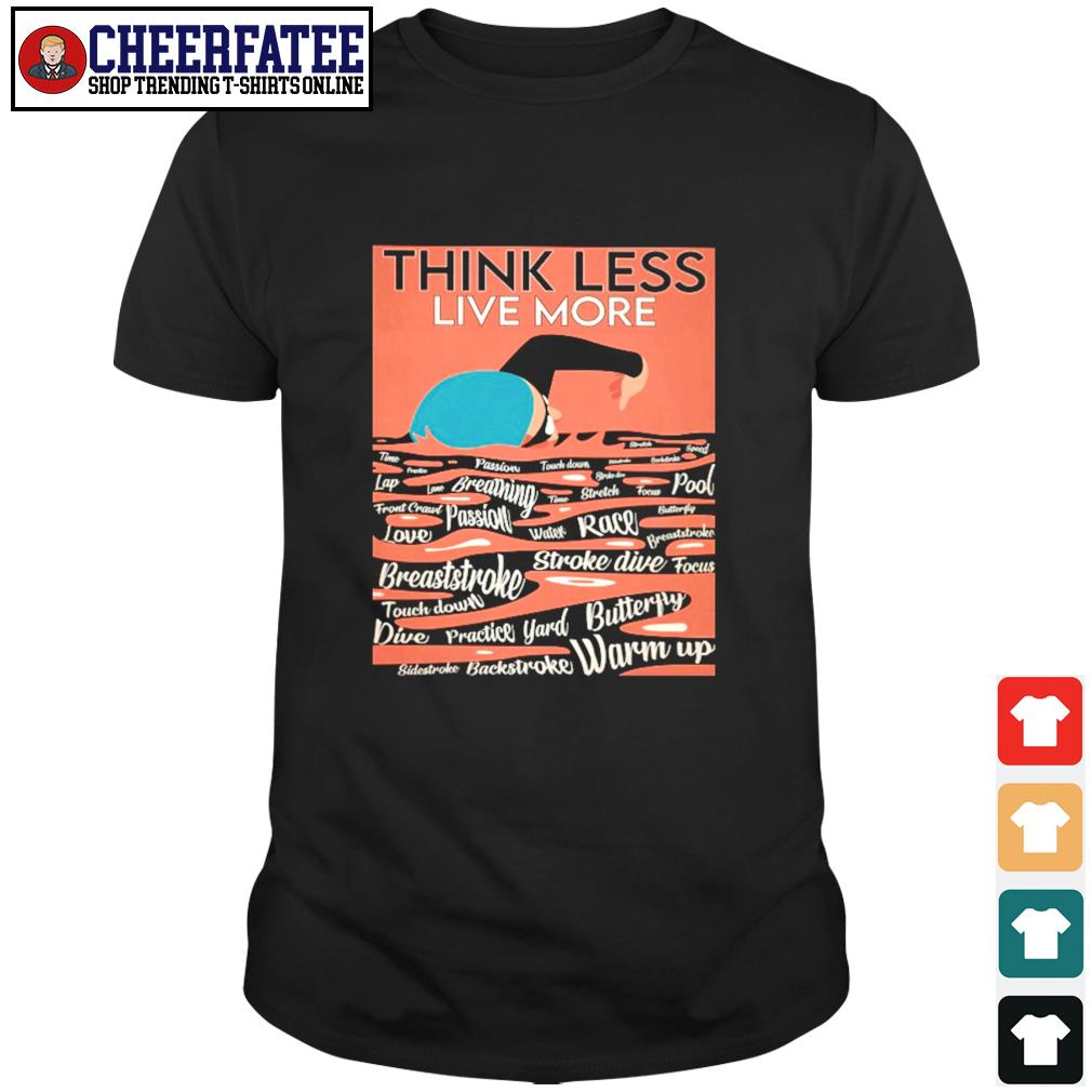 Think less live more swimming shirt