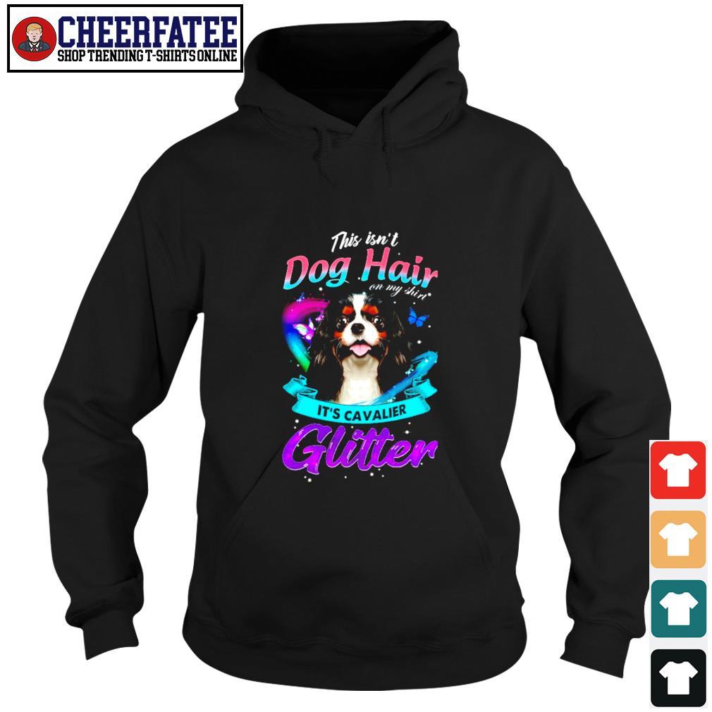 This isn't dog hair it's cavalier glitter s hoodie