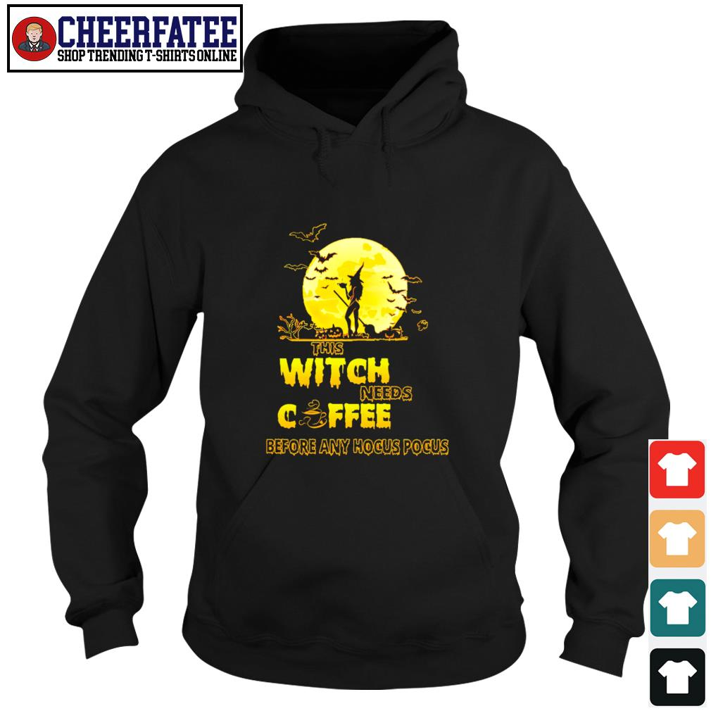 This witch needs coffee before any hocus pocus s hoodie