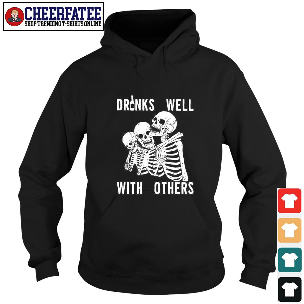 Three skeleton drinks well with others s hoodie