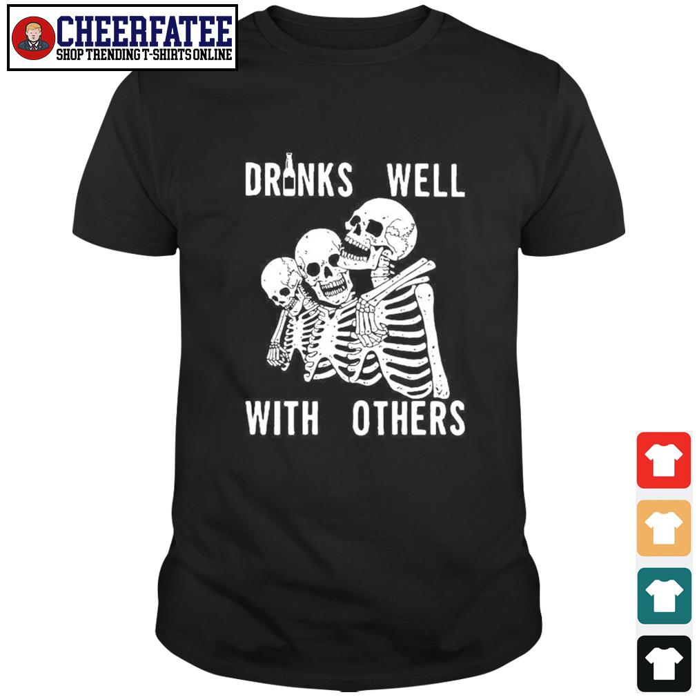 Three skeleton drinks well with others shirt