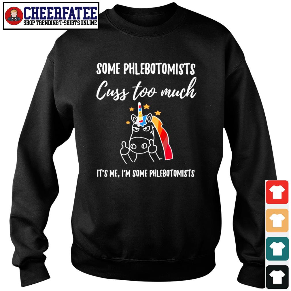 Unicorn some phlebotomists cuss too much it's me I'm some phlebotomists s sweater