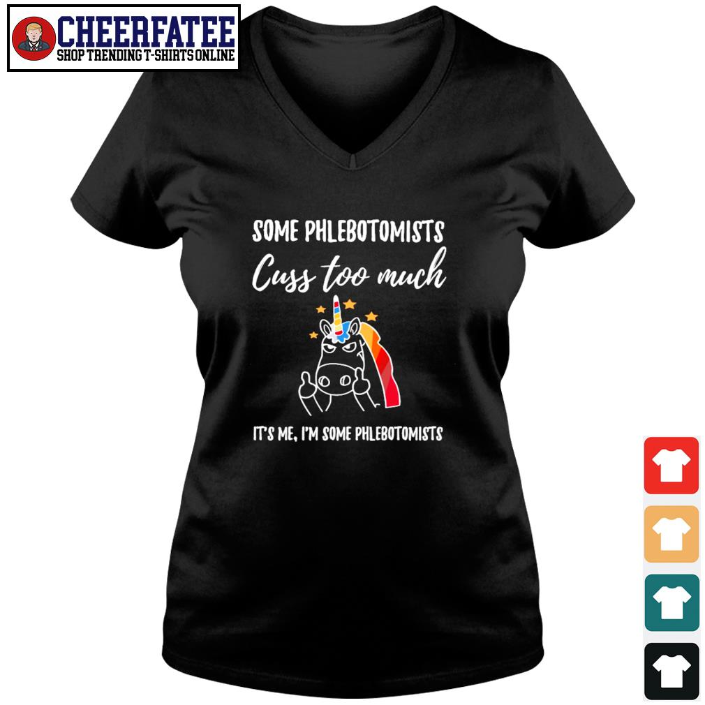 Unicorn some phlebotomists cuss too much it's me I'm some phlebotomists s v-neck t-shirt